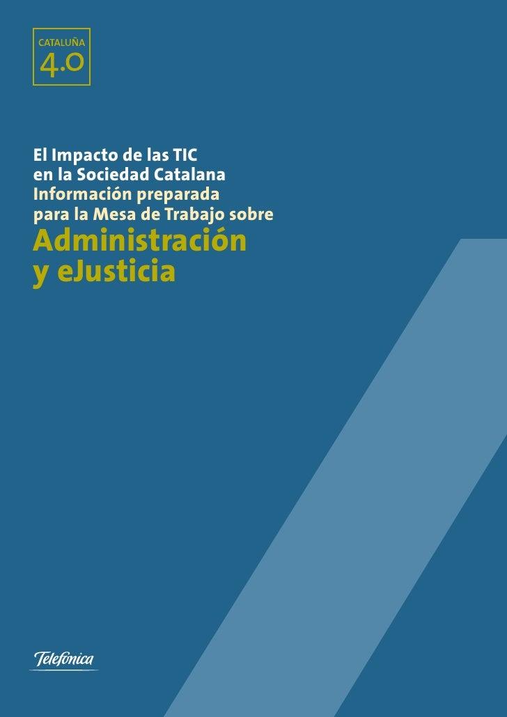 El Impacto de las TIC en la Sociedad Catalana Información preparada para la Mesa de Trabajo sobre Administración y eJustic...