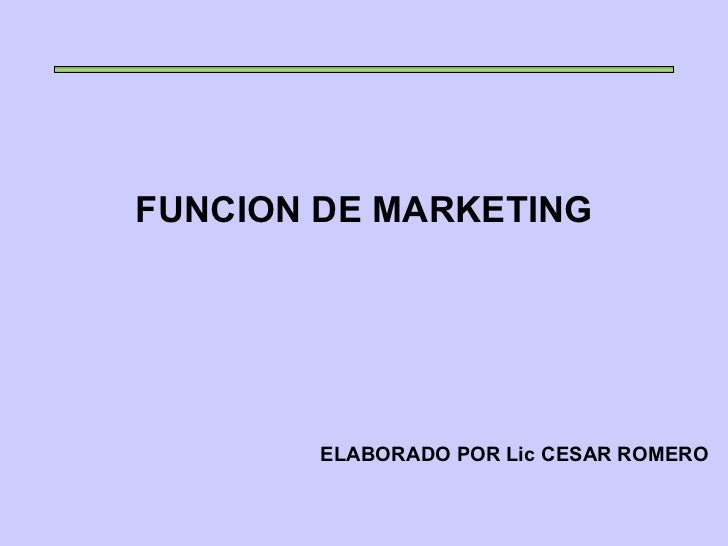 FUNCION DE MARKETING ELABORADO POR Lic CESAR ROMERO