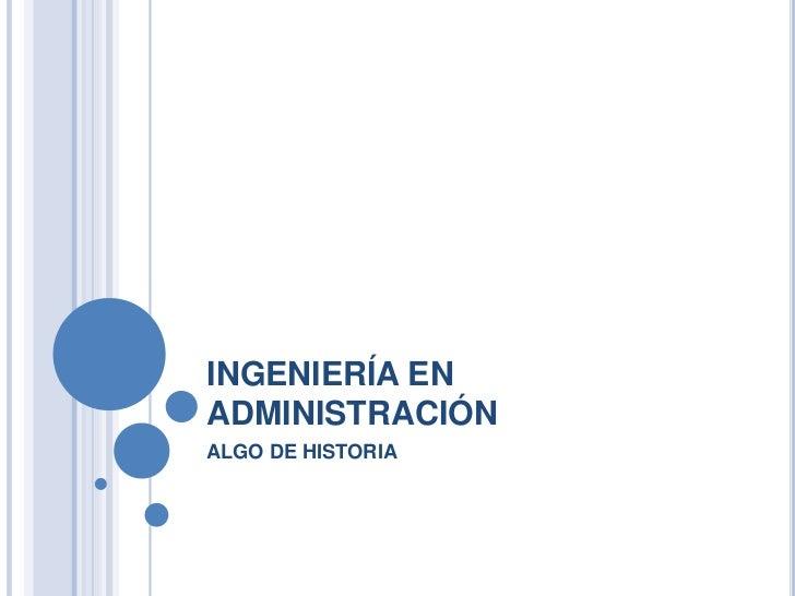 INGENIERÍA ENADMINISTRACIÓNALGO DE HISTORIA