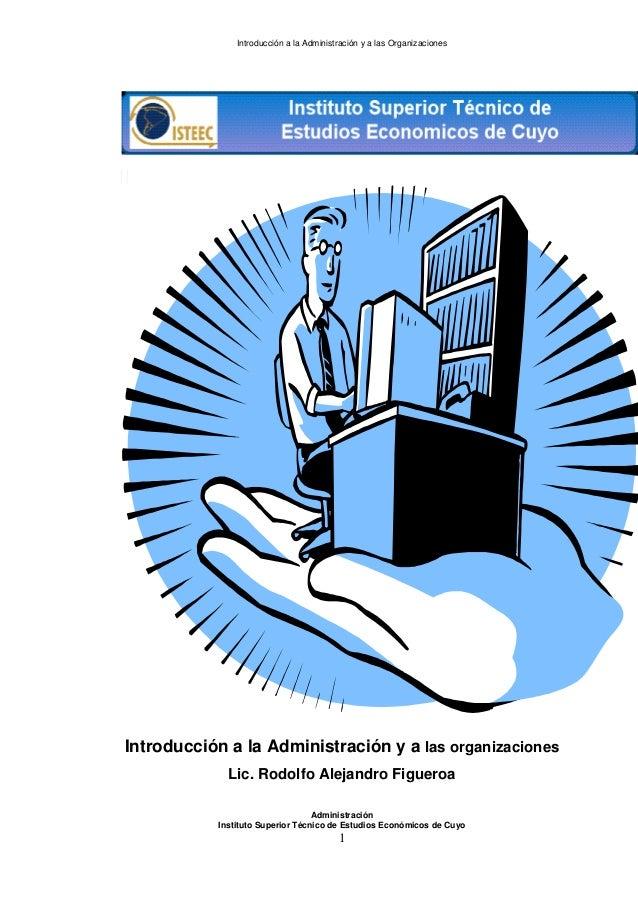 Introducción a la Administración y a las OrganizacionesIntroducción a la Administración y a las organizacionesLic. Rodolfo...