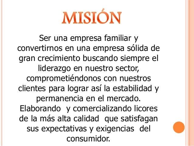Ser una empresa familiar y  convertirnos en una empresa sólida de  gran crecimiento buscando siempre el  liderazgo en nues...