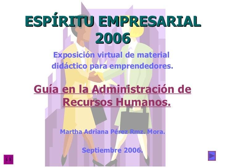 ESPÍRITU EMPRESARIAL 2006 Exposición virtual de material  didáctico para emprendedores. Guía en la Administración de Recur...