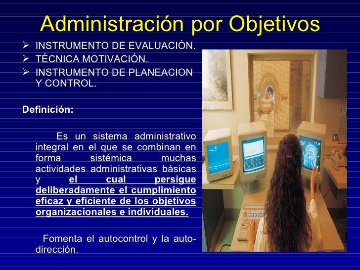 Administración por Objetivos <ul><li>INSTRUMENTO DE EVALUACIÓN. </li></ul><ul><li>TÉCNICA MOTIVACIÓN.  </li></ul><ul><li>I...