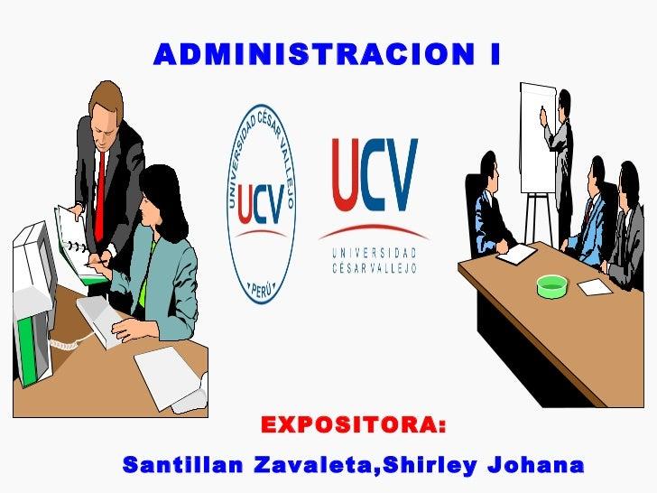 ADMINISTRACION I EXPOSITORA: Santillan Zavaleta,Shirley Johana