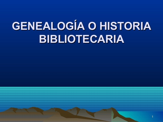 11 GENEALOGÍA O HISTORIAGENEALOGÍA O HISTORIA BIBLIOTECARIABIBLIOTECARIA
