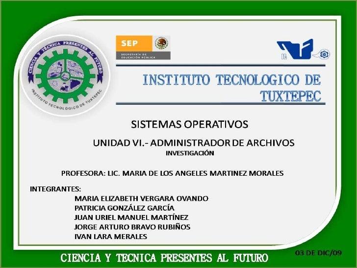 UNIDAD VI.-    ADMINISTRADOR DE ARCHIVOS  Contenido:       ¿Qué es un ARCHIVO? 6.1 Sistema de Archivos 6.2 Jerarquía de Da...