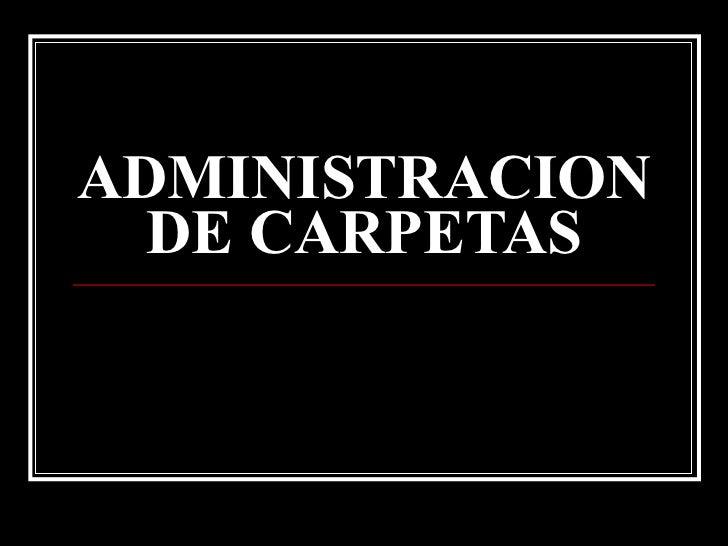 ADMINISTRACION DE CARPETAS