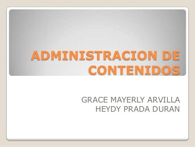 ADMINISTRACION DE      CONTENIDOS     GRACE MAYERLY ARVILLA        HEYDY PRADA DURAN