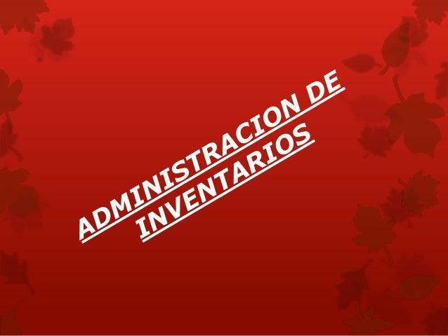 La administración de un inventario es un punto determinante en el manejo estratégico de toda organización, tanto de prest...