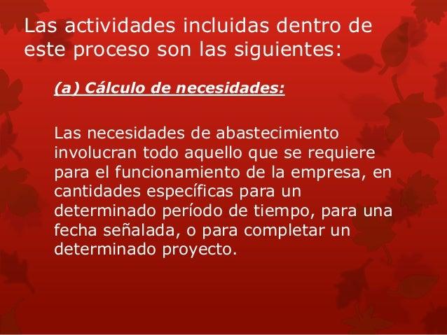 (c) Obtención: La obtención empieza con el pedido y tiene por finalidad contribuir a la continuidad de las actividades, e...