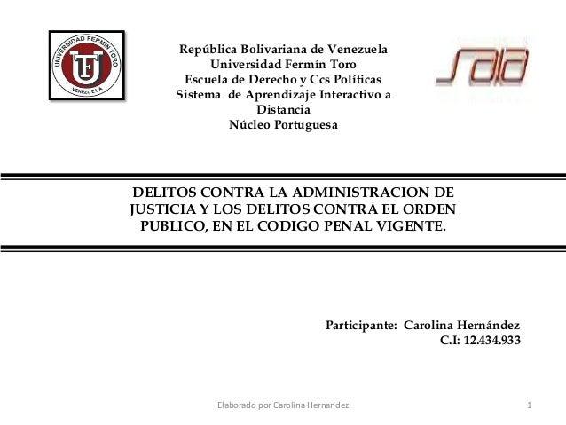 DELITOS CONTRA LA ADMINISTRACION DE JUSTICIA Y LOS DELITOS CONTRA EL ORDEN PUBLICO, EN EL CODIGO PENAL VIGENTE. República ...