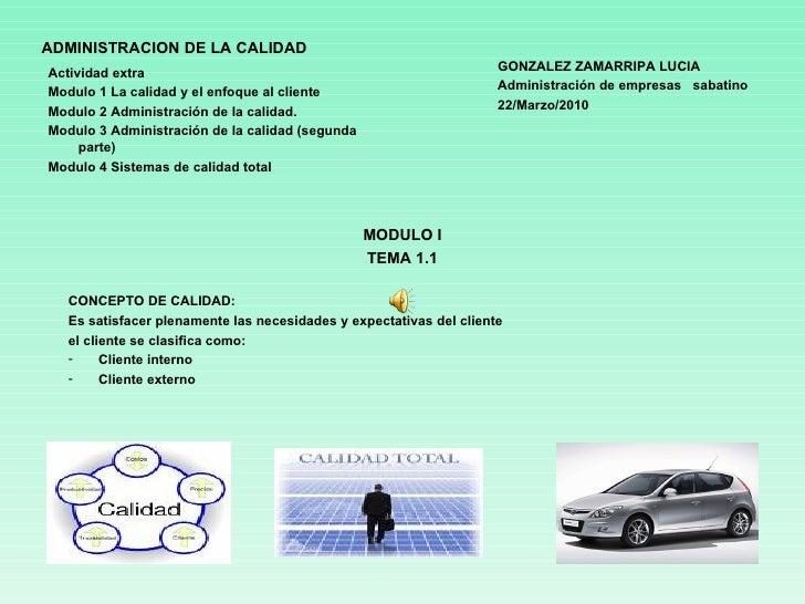 ADMINISTRACION DE LA CALIDAD <ul><li>Actividad extra </li></ul><ul><li>Modulo 1 La calidad y el enfoque al cliente </li></...