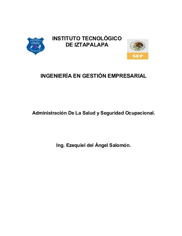 INSTITUTO TECNOLÓGICO             DE IZTAPALAPA   INGENIERÍA EN GESTIÓN EMPRESARIALAdministración De La Salud y Seguridad ...