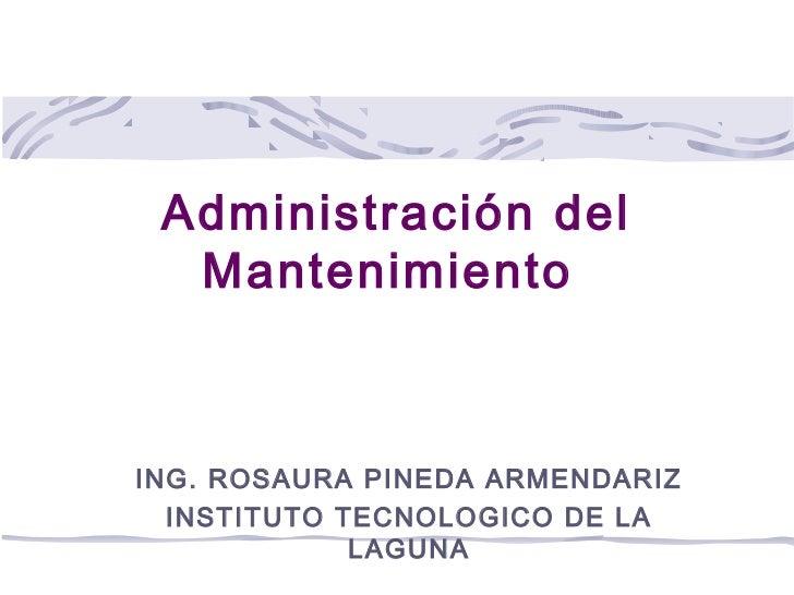 Administración del  MantenimientoING. ROSAURA PINEDA ARMENDARIZ  INSTITUTO TECNOLOGICO DE LA             LAGUNA