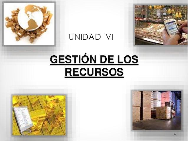 GESTIÓN DE LOS RECURSOS UNIDAD VI
