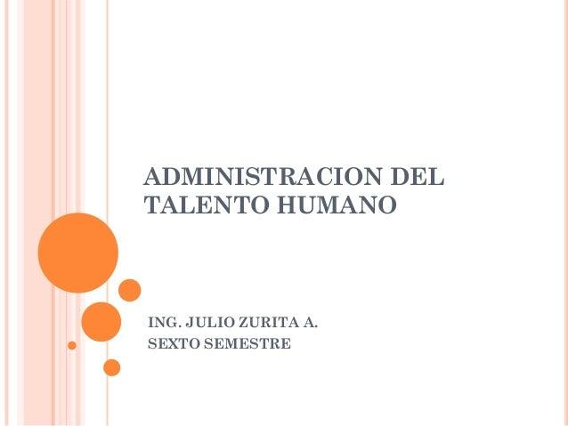 ADMINISTRACION DELTALENTO HUMANOING. JULIO ZURITA A.SEXTO SEMESTRE