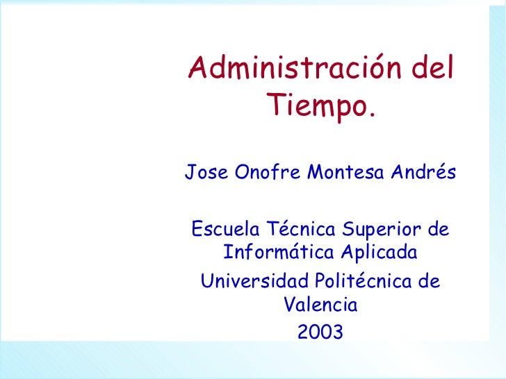 Administración del    Tiempo.Jose Onofre Montesa AndrésEscuela Técnica Superior de   Informática Aplicada Universidad Poli...
