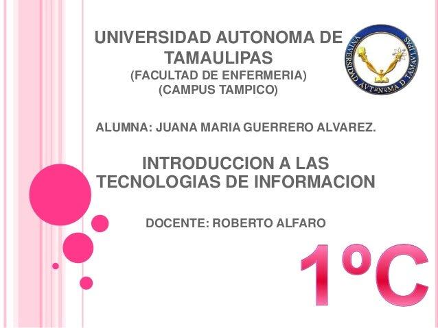 UNIVERSIDAD AUTONOMA DE       TAMAULIPAS    (FACULTAD DE ENFERMERIA)        (CAMPUS TAMPICO)ALUMNA: JUANA MARIA GUERRERO A...