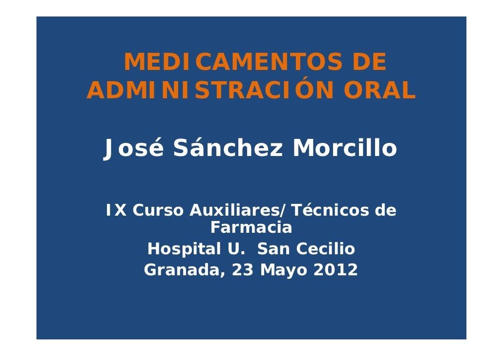 MEDICAMENTOS DEADMINISTRACIÓN ORAL José Sánchez Morcillo IX Curso Auxiliares/Técnicos de            Farmacia     Hospital ...
