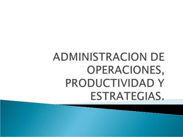  La producción es la creación de bienes y  servicios.   La administración de la producción /  operaciones, son las activ...