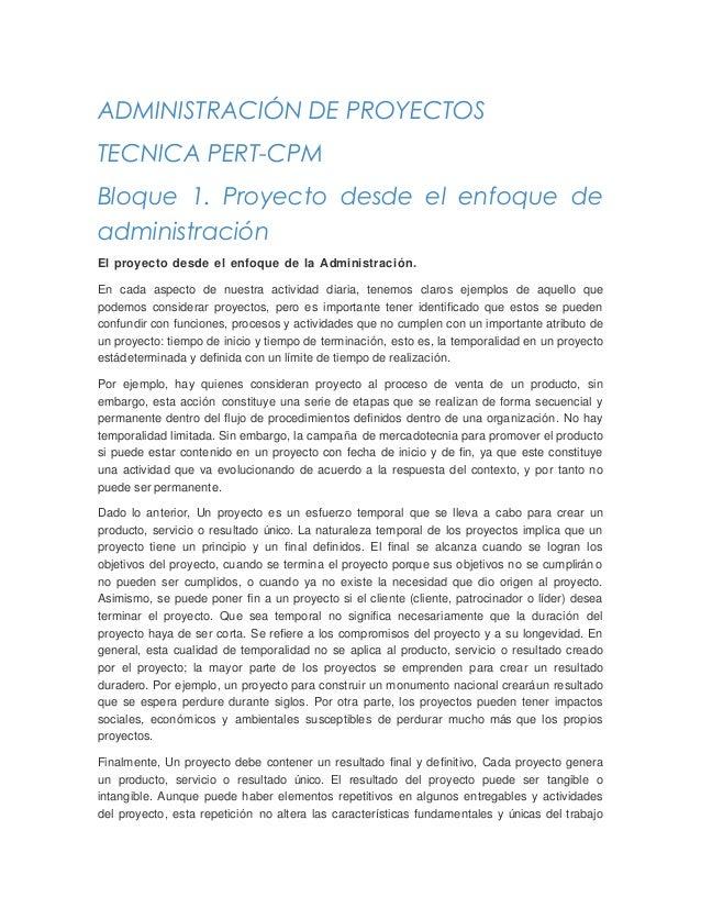 ADMINISTRACIÓN DE PROYECTOS TECNICA PERT-CPM Bloque 1. Proyecto desde el enfoque de administración El proyecto desde el en...