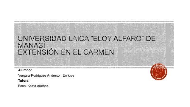 Alumno: Vergara Rodríguez Anderson Enrique Tutora:  Econ. Kattia dueñas.