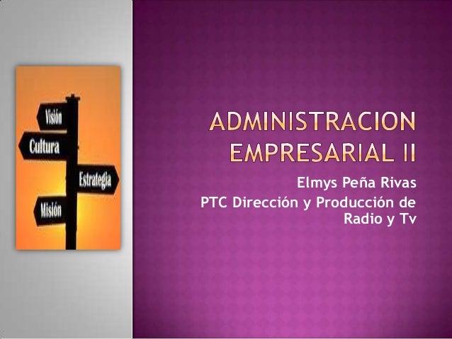 Elmys Peña RivasPTC Dirección y Producción de                   Radio y Tv