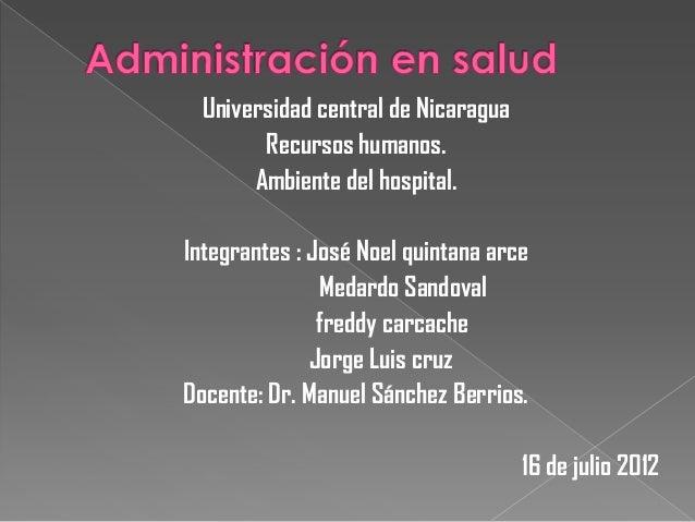 Universidad central de Nicaragua        Recursos humanos.       Ambiente del hospital.Integrantes : José Noel quintana arc...