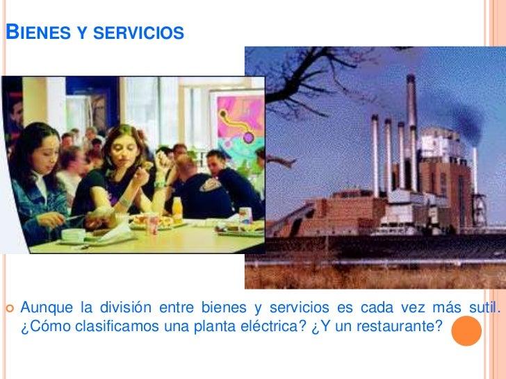 Bienes y servicios<br />... como la de servicios (por ejemplo, un hospital).<br />