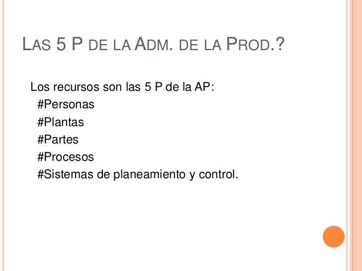 ¿Qué es la Adm. de la Prod.?<br />Es el diseño, la operación y el mejoramiento de los sistemas de producción que crean lo...