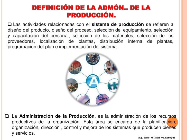 DEFINICIÓN DE LA ADMÓN.. DE LA PRODUCCIÓN.<br /><ul><li> Las actividades relacionadas con el sistema de producción se refi...