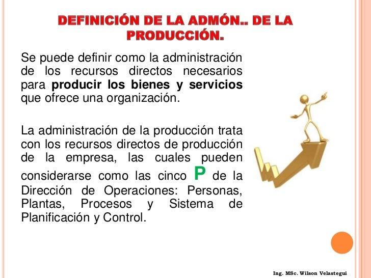 La Administración de la Producción, es la administración de los recursos productivos de la organización. Esta área se enca...