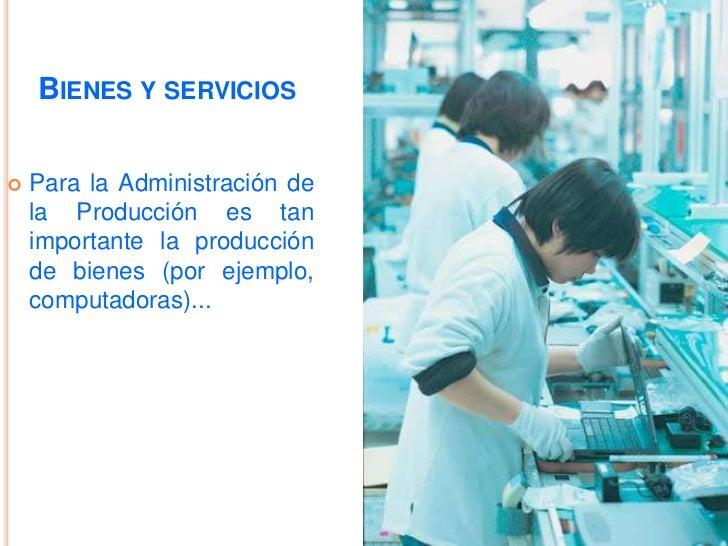 Los sistemas productivos<br />En los sistemas productivos concurren materiales, trabajo e informaciónpara producir bienes ...