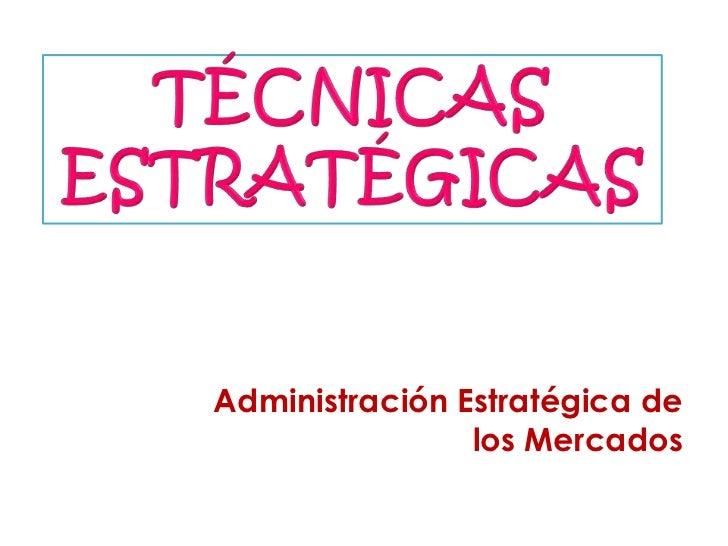 Administración Estratégica de                los Mercados