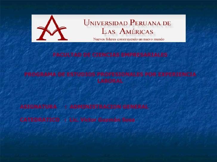 FACULTAD DE CIENCIAS EMPRESARIALES PROGRAMA DE ESTUDIOS PROFESIONALES POR EXPERIENCIA LABORAL ASIGNATURA  :  ADMINISTRACIO...