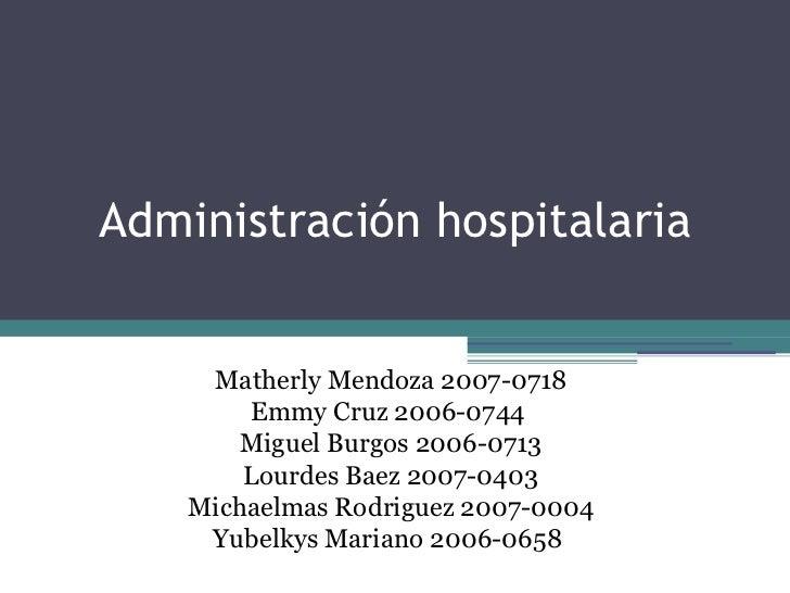 Administración hospitalaria     Matherly Mendoza 2007-0718        Emmy Cruz 2006-0744        Miguel Burgos 2006-0713      ...