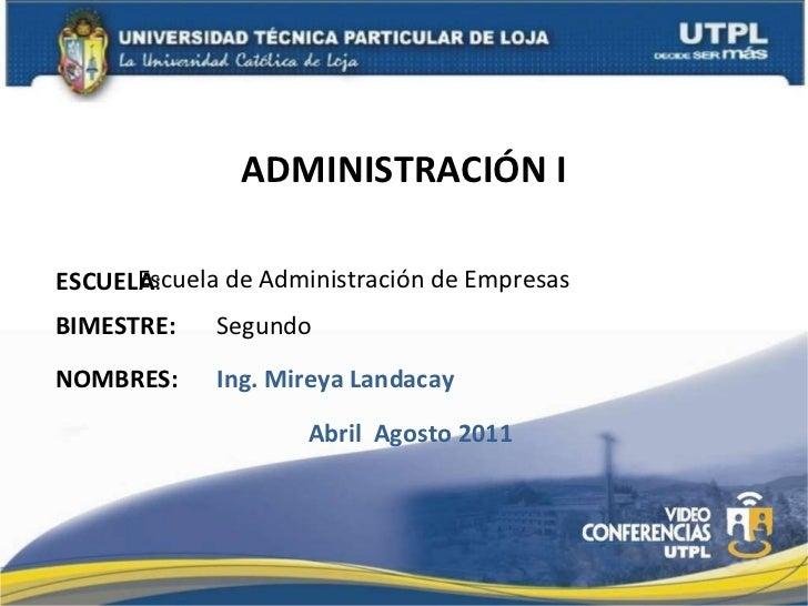 ADMINISTRACIÓN I ESCUELA : NOMBRES: Escuela de Administración de Empresas Ing. Mireya Landacay BIMESTRE: Segundo Abril  Ag...