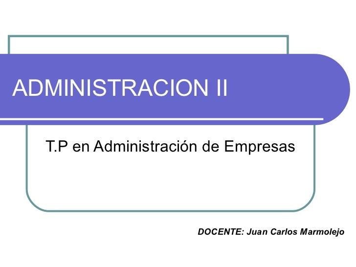 ADMINISTRACION II T.P en Administración de Empresas DOCENTE: Juan Carlos Marmolejo