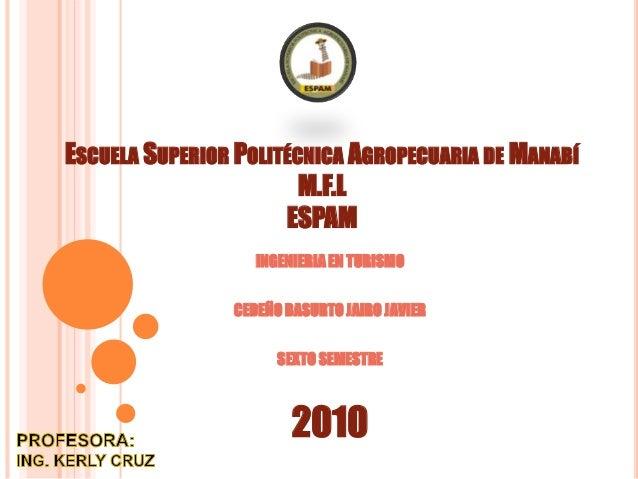 ESCUELA SUPERIOR POLITÉCNICA AGROPECUARIA DE MANABÍ M.F.L ESPAM INGENIERIA EN TURISMO CEDEÑO BASURTO JAIRO JAVIER SEXTO SE...