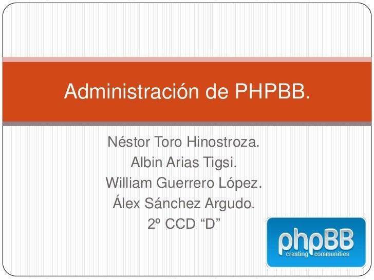 Administración de PHPBB.    Néstor Toro Hinostroza.         Albin Arias Tigsi.    William Guerrero López.     Álex Sánchez...