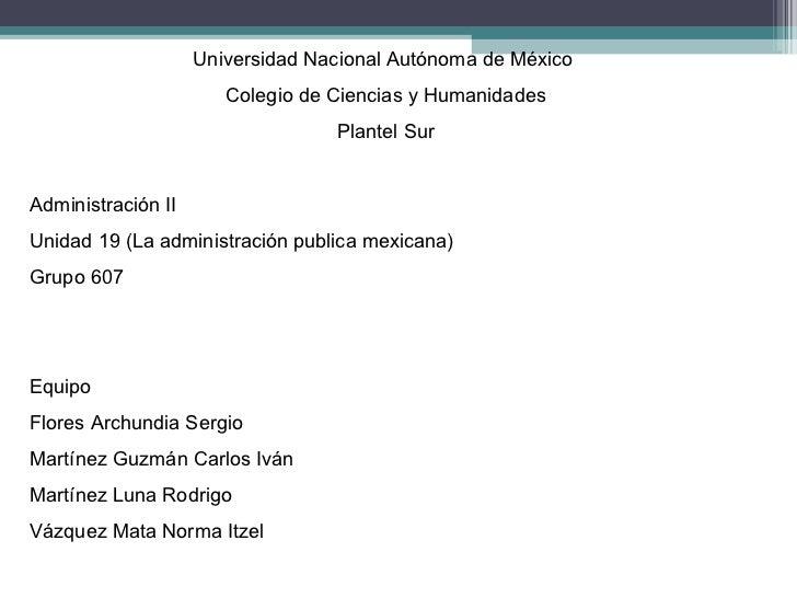 Universidad Nacional Autónoma de México  Colegio de Ciencias y Humanidades Plantel Sur Administración II Unidad 19 (La adm...