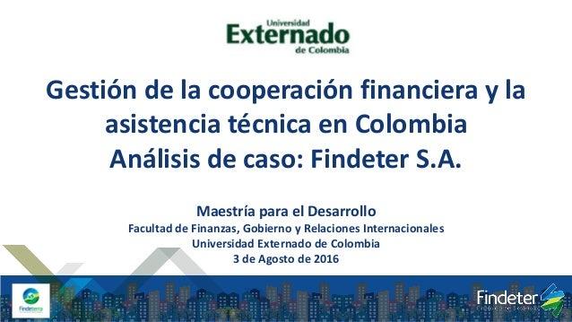 Gestión de la cooperación financiera y la asistencia técnica en Colombia Análisis de caso: Findeter S.A. Maestría para el ...