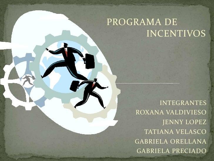 PROGRAMA DE      INCENTIVOS<br />INTEGRANTES<br />ROXANA VALDIVIESO<br />JENNY LOPEZ<br />TATIANA VELASCO<br />GABR...