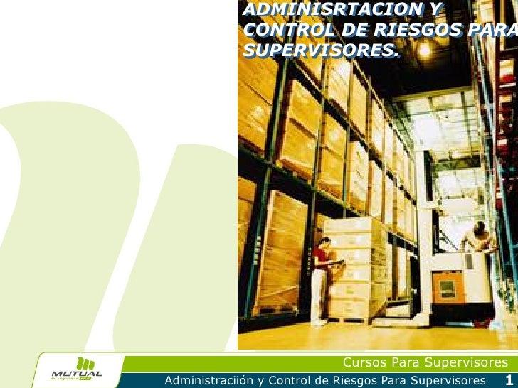 ADMINISRTACION Y             CONTROL DE RIESGOS PARA             SUPERVISORES.                             Cursos Para Sup...