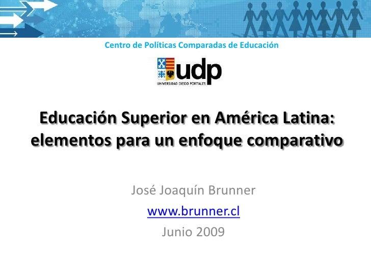 Centro de Políticas Comparadas de Educación Educación Superior en América Latina:elementos para un enfoque comparativo    ...