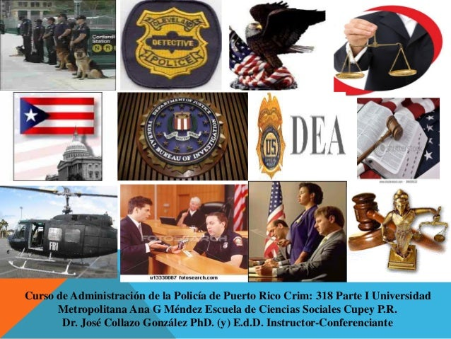 Curso de Administración de la Policía de Puerto Rico Crim: 318 Parte I Universidad Metropolitana Ana G Méndez Escuela de C...
