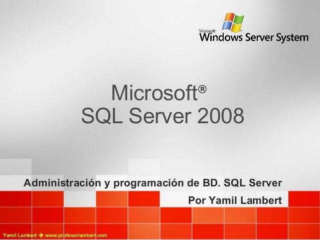 Microsoft   ®                             SQL Server 2008       Administración y programación de BD. SQL Server           ...