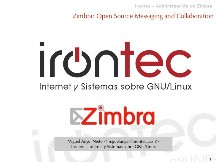 Irontec – Administración de Zimbra    Zimbra: Open Source Messaging and Collaboration     Miguel Ángel Nieto <miguelangel@...