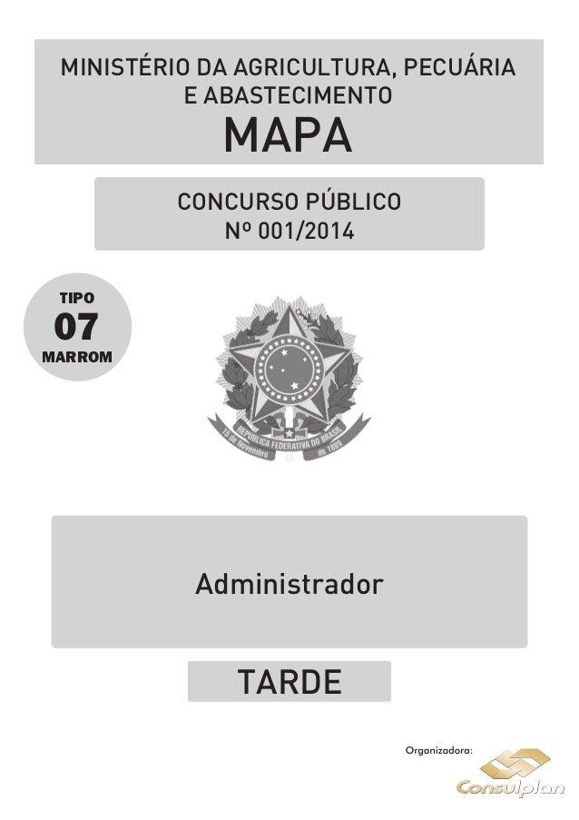CONCURSO PÚBLICO Nº 001/2014 MINISTÉRIO DA AGRICULTURA, PECUÁRIA E ABASTECIMENTO MAPA TIPO 07 MARROM TARDE Administrador