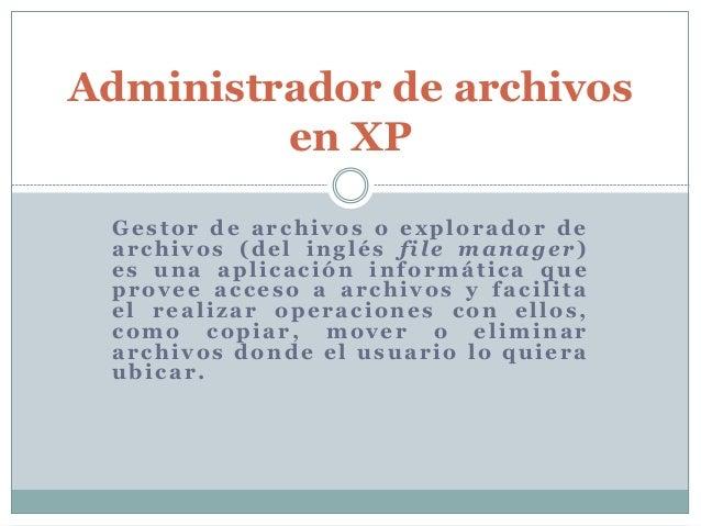 Gestor de archivos o explorador de archivos (del inglés file manager) es una aplicación informática que provee acceso a ar...